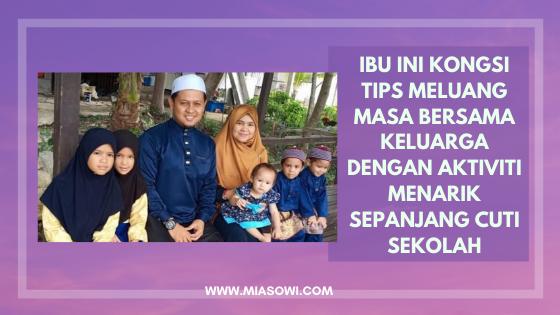Ibu Ini Kongsi Tips Meluang Masa Bersama Keluarga Dengan Aktiviti Menarik Sepanjang Cuti Sekolah