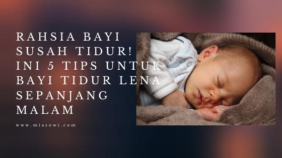Rahsia Bayi Susah Tidur! Ini 5 Tips Untuk Bayi Tidur Lena Sepanjang Malam
