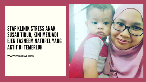 Staf Klinik Stress Anak Susah Tidur, Kini Menjadi Ejen Tasneem Naturel Yang Aktif Di Temerloh